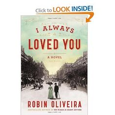 I Always Loved You: A Novel: Robin Oliveira: 9780670785797: Amazon.com: Books