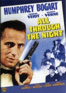 All Through the Night, WWII movie.  Humphrey Bogart stars in this action caper about a group of New York professional gamblers who uncover a Nazi spy ring right in their neighb...