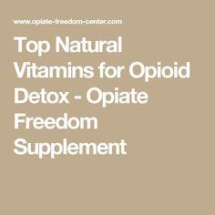 Top Natural Vitamins for Opioid Detox - Opiate Freedom Supplement