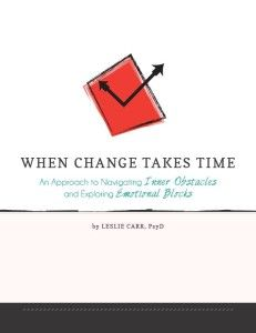 "Dr. Leslie Carr...keepin' it real! ""When Change Takes Time - An Approach to Navigating Inner Obstacles and Exploring Emotional Blocks"""