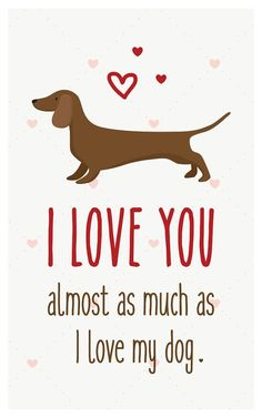"""Dachshund Card Download- """"I love you almost as much as I love my dog"""" - A fun printable dog card for Valentines Day or any other day!"""
