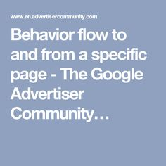Behavior flow to and from a specific page - The Google Advertiser Community…