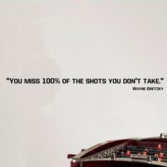 You miss 100% of the shots you don't take. - Wayne Gretzky Sports Quotes Vinyl Wall Decal Wall Graphic Art SQ6. $15.50, via Etsy.
