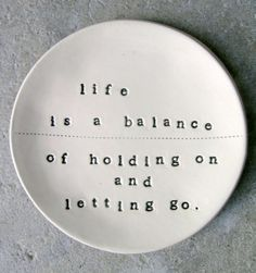 Life is a balance of holding on and letting go - Rumi quote The Words, Cool Words, Inspirational Quotes Pictures, Great Quotes, Love Quotes, Unique Quotes, Famous Quotes, Simply Quotes, Inspiring Sayings