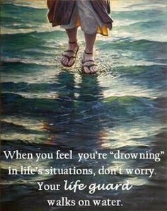 He walks on water and watches out for us!