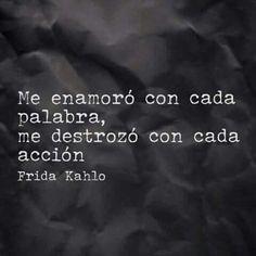 """""""Me enamoró con cada palabra, me destrozó con cada acción"""" Frida Kahlo - frases de desamor - frases de amor desilusión. Favorite Quotes, Best Quotes, Love Quotes, Inspirational Quotes, Silly Quotes, Love Words, Beautiful Words, Frida E Diego, Frida Quotes"""