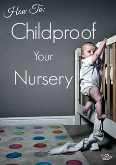 The ultimate childproofing list for your little one's nursery! Keep those curious babies safe!