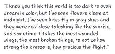 I've seen flowers bloom at midnight.