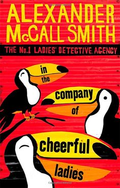 In The Company of Cheerful Ladies The No. 1 Ladies Detective Agency series Vol Alexander McCall Smith: Books Got Books, Book Club Books, I Love Books, Books To Read, Detective Series, Detective Agency, Fiction And Nonfiction, Fiction Books, Alexander Mccall Smith Books