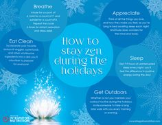 How to Stay Zen During the Holidays. I think you should apply these every day, not just during the holidays.