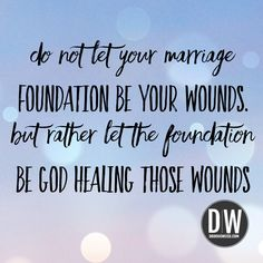 """""""Do not let your marriage foundation be your wounds. But rather let the foundation be God healing those wounds."""" #marriage"""