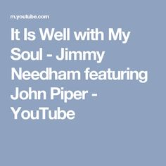 It Is Well with My Soul - Jimmy Needham featuring John Piper - YouTube