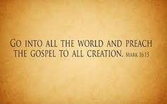 """""""Go into all the World and Preach the Gospel""""  As God orchestrates our steps with divine perfection and opens the way, we will march forward together like a mighty army, obeying the Lord's Command to: """"…Go into all the world and preach the Gospel to every creature"""" (Mark 16:15 KJV).  http://schoolofhispresence.blogspot.com/2014/06/go-into-all-world-and-preach-gospel.html"""