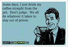 Funny Coffee Quote: Some days I just drink my coffee straight from the pot. Don&… Funny Coffee Quote: Some days I just drink my coffee straight from the pot. We all do whatever it takes to stay out of prison. Giada De Laurentiis, Coffee Quotes, Coffee Humor, Funny Coffee, Coffee Coffee, Drink Coffee, Beer Quotes, Ex Machina, Lol