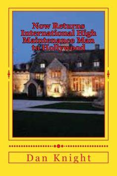 Now Returns International High Maintenance Man to Hollywood: He has been around the world next Hollywood (Lovers International so we can do it now) (Volume 1) by Love Dan Edward Knight Sr.,http://www.amazon.com/dp/1499289820/ref=cm_sw_r_pi_dp_m6sztb0DVPAF5V13