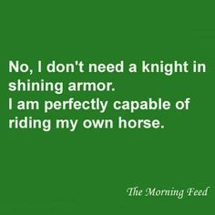 I can ride my own damn horse! Lol