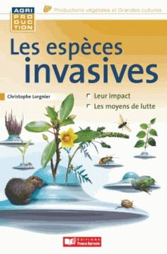 Les espèces invasives animales, microbiennes et végétales / Christophe Lorgnier du Mesnil, Paris : Éditions France Agricole, 2015 BU LILLE 1, Cote 577.18 LOR http://catalogue.univ-lille1.fr/F/?func=find-b&find_code=SYS&adjacent=N&local_base=LIL01&request=000623678