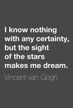 I know nothing with any certainty, but the sight of the stars makes me dream. - Vincent van Gogh #quote