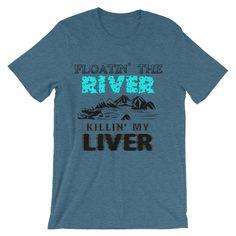 Floating the river killing my liver (Unisex short sleeve t-shirt)