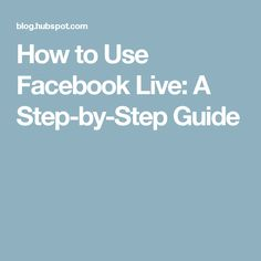How to Use Facebook Live: A Step-by-Step Guide