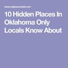 10 Hidden Places In Oklahoma Only Locals Know About