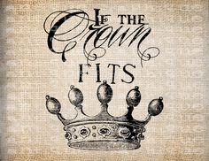 Antique If the Crown Fits Quote Flourish Illustration Digital Download for Papercrafts, Transfer, Pillows, etc Burlap No 5501. $1.00, via Etsy.