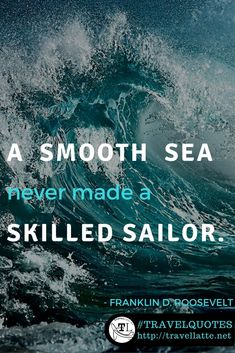 Favorite Travel Quotes: FDR's Smooth Sea - TravelLatte Inspirational Quotes Pictures, Amazing Quotes, Motivational Quotes, Dream Quotes, Life Quotes, Quotes Quotes, Qoutes, French Quotes, Spanish Quotes