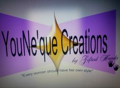 YouNe'Que Creations, by:Gifted Hands, is a business set on making every woman AWARE of her own kinda BEAUTIFUL!!!