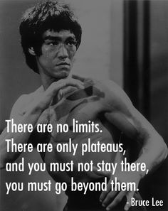 There are no limits. (Bruce Lee)