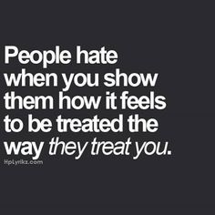 Always remember~                                                                         Do onto others, as you would have them do onto you!              ~Karma swings both ways whether good or bad