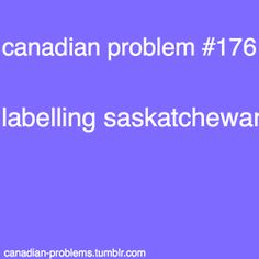 >>>or just spelling it without messing it up! It took me years to finally get it right and i live in Saskatchewan! Canadian Memes, Canadian Things, I Am Canadian, Canadian Girls, Canadian Humour, Canada Funny, Canada 150, Canada Country, Meanwhile In Canada