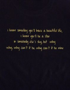pearl jam - black I WILL have this tattooed on me one day. My most favorite lyrics ever...