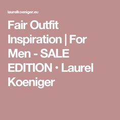 Fair Outfit Inspiration | For Men - SALE EDITION • Laurel Koeniger Fair Outfits, Peace, Style Inspiration, Men, Instagram, Fashion, Environmental Pollution, Moda, Fashion Styles