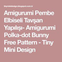 Amigurumi Pembe Elbiseli Tavşan Yapılışı- Amigurumi Polka-dot Bunny Free Pattern - Tiny Mini Design
