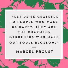 Soyons reconnaissants aux personnes qui nous donnent du bonheur ; elles sont les charmants jardiniers par qui nos âmes sont fleuries. (Marcel Proust)