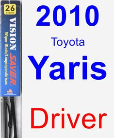 Driver Wiper Blade for 2010 Toyota Yaris - Vision Saver
