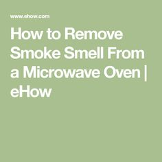 How to Remove Smoke Smell From a Microwave Oven | eHow