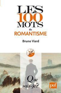 Les 100 mots du romantisme par Bruno Viard