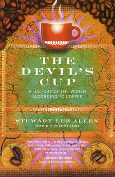 GREAT READ!!  The Devil's Cup: A History of the World According to Coffee - http://teacoffeestore.com/the-devils-cup-a-history-of-the-world-according-to-coffee/