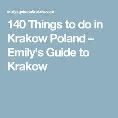 140 Things to do in Krakow Poland – Emily's Guide to Krakow