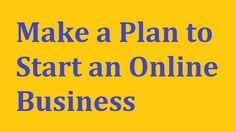 Make a Business Plan to Start an Online Business