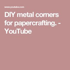 DIY metal corners for papercrafting. - YouTube