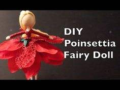 Poinsettia Fairy Doll   DIY Holiday Gift Idea   Fairy Doll Tutorial with Emilie Lefler Untidy Artist - YouTube Video 8:32 min...Learn how to make a Poinsettia fairy doll in this great DIY holiday gift idea tutorial. This fairy doll tutorial is a great gift idea for kids. These fairy dolls take practice to perfect and they do take a bit of time. Once you have mastered the basic technique there are so many different variations!