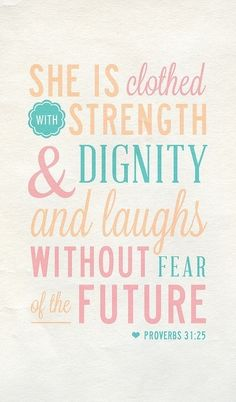 "Proverbs 31 woman. ""She is clothed with strength & dignity and laughs out loud without fear of the future."""