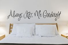 Always Kiss Me Goodnight Wall Decal  Wall by DavisVinylDesigns, $15.00