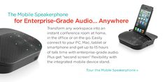 """The Mobile Speakerphone for Enterprise-Grade Audio… Anywhere 