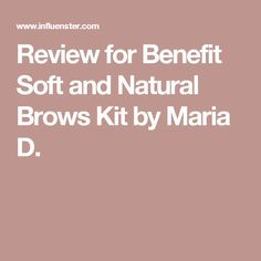 Review for Benefit Soft and Natural Brows Kit by Maria D.