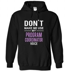 Don't make me use my PROGRAM COORDINATOR voice T Shirts, Hoodies, Sweatshirts. CHECK PRICE ==► https://www.sunfrog.com/LifeStyle/don-Black-21318807-Hoodie.html?41382
