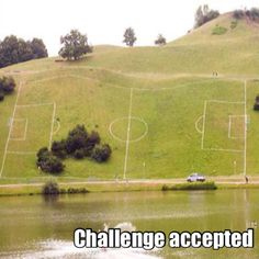 Playing soccer (or football) on an incline... Challenge accepted. Hahaha