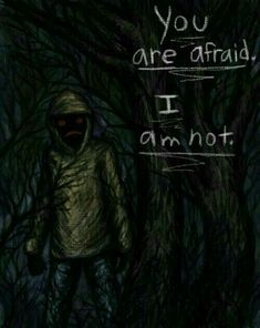 hoodie creepypasta You are afraid, I am not, Hoodie, text; Creepypasta Quotes, Creepypasta Proxy, Hoodie Creepypasta, Scary Creepypasta, Slender Man, Creepy Stories, Horror Stories, Creepy Pasta Family, Creepy Monster